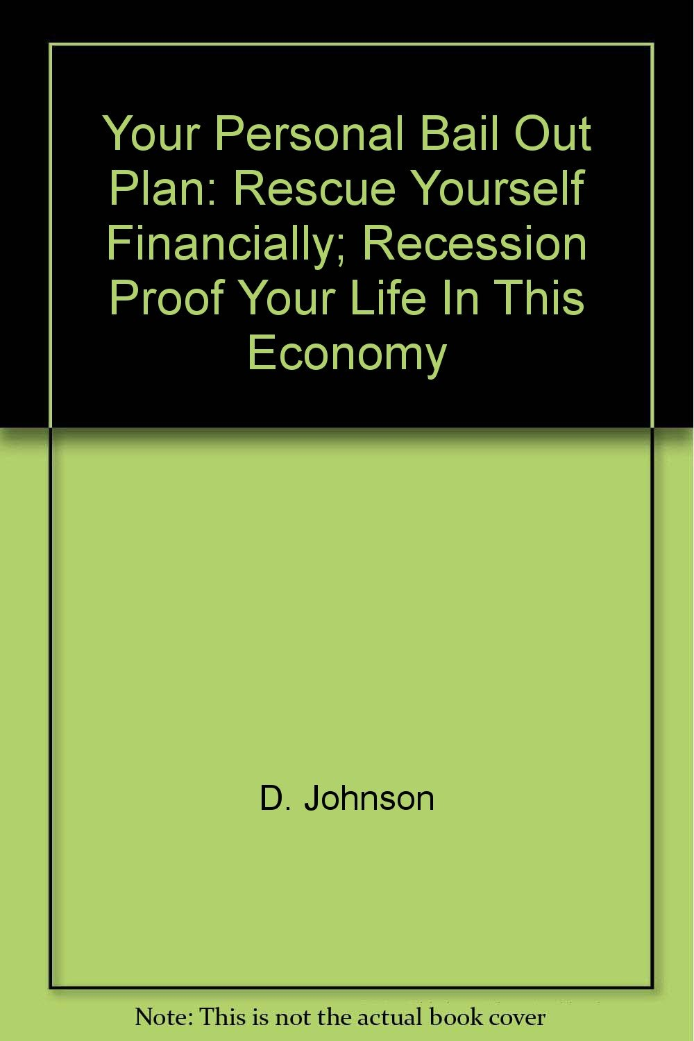 Your Personal Bail Out Plan: Rescue Yourself Financially; Recession Proof Your Life In This Economy ebook