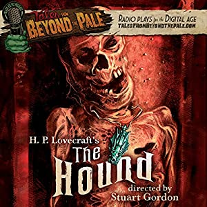 Tales from Beyond the Pale: H. P. Lovecraft's The Hound Radio/TV Program