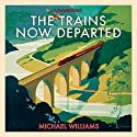 The Trains Now Departed Audiobook by Michael Williams Narrated by Michael Tudor Barnes