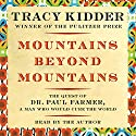 Mountains Beyond Mountains: The Quest of Dr. Paul Farmer, a Man Who Would Cure the World [Adapted for Young People] Audiobook by Tracy Kidder, Michael French (adaptation) Narrated by Lincoln Hoppe