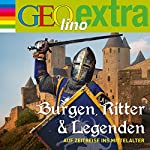 Burgen, Ritter und Legenden. Auf Zeitreise ins Mittelalter (GEOlino extra Hör-Bibliothek)   Martin Nusch