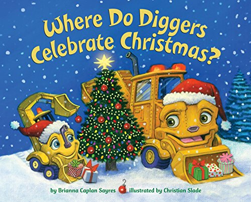 Where Do Diggers Celebrate Christmas? by Random House Books for Young Readers