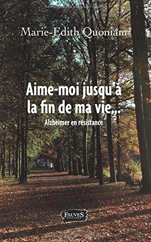 Download Aime-moi jusqu'à la fin de ma vie: Alzheimer en résistance (French Edition) PDF