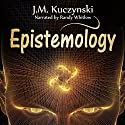 Epistemology Audiobook by J.-M. Kuczynski Narrated by Randy Whitlow