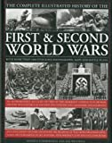 img - for The Complete Illustrated History of The First and Second World Wars: An authoritative account of two of the deadliest conflicts in human history with ... decisive encounters and landmark engagements book / textbook / text book