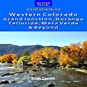 Western Colorado: Grand Junction, Durango, Telluride, Mesa Verde & Beyond Audiobook by Curtis Casewit Narrated by Wayne Hughes