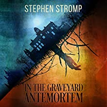 In the Graveyard Antemortem Audiobook by Stephen Stromp Narrated by Alex Ford