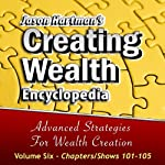 Creating Wealth Encyclopedia, Volume 6: Chapters-Shows 101-105 | Jason Hartman