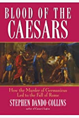 Blood of the Caesars: How the Murder of Germanicus Led to the Fall of Rome Kindle Edition