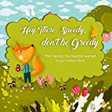 Hey There, Speedy, don't be Greedy: How Speedy the Squirrel learned to put others first (picture book kindergarten, best picture books for kids, audiobooks … under 5) (illustrated books for kids 1)