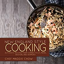 New England Style Cooking: Authentic Recipes from Connecticut, Maine, Boston, and Vermont (New England Cookbook, New England Recipes, New England Cooking, Boston Recipes, Boston Cookbook Book 1)
