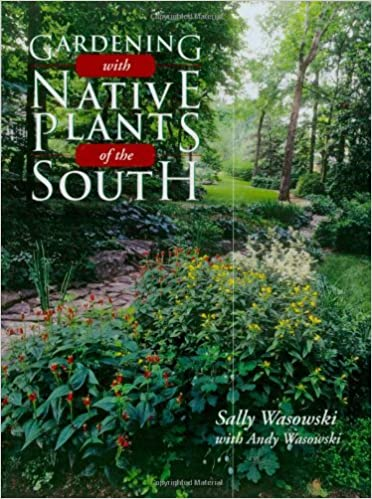 Gardening With Native Plants Of The South: Sally Wasowski, Andy Wasowski:  9781589794238: Amazon.com: Books
