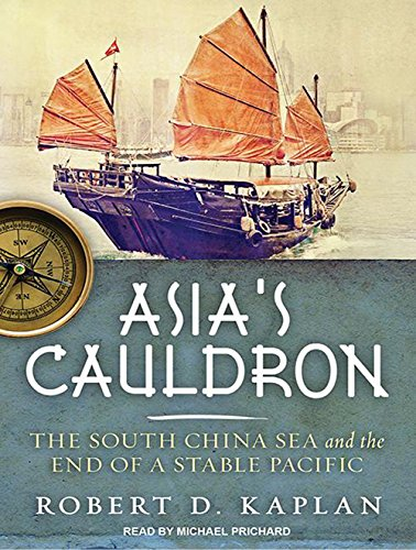Asias Cauldron: The South China Sea and the End of a Stable ...