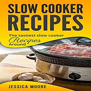 Slow Cooker Recipes: The Tastiest Slow Cooker Recipes Around Audiobook