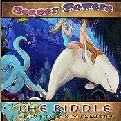 The Riddle: Seaper Powers, Book 4 | Kim Cameron