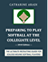 Preparing to Play Softball at the Collegiate Level - 2018 Edition