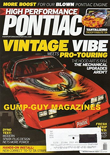 High Performance Pontiac Magazine February 2013 VINTAGE VIBE MEETS PRO-TOURING Hood Art Is 1984 MORE BOOST FOR OUR BLOWN ENGINE Stocker '99 WS6 T/A Inot A Rolling Art Museum - Pontiac G8 Stripes