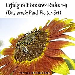 Erfolg mit innerer Ruhe 1-3 (Das große Paul-Fleiter-Set)