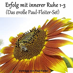 Erfolg mit innerer Ruhe 1-3 (Das große Paul-Fleiter-Set) Hörbuch