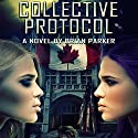 The Collective Protocol Audiobook by Brian Parker Narrated by Madeline Starr