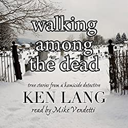 Walking Among the Dead: True Stories from a Homicide Detective