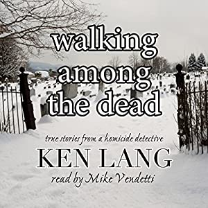 Walking Among the Dead: True Stories from a Homicide Detective Audiobook