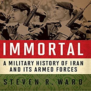 Immortal: A Military History of Iran and Its Armed Forces Audiobook