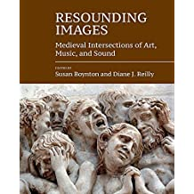 Resounding Images: Medieval Intersections of Art, Music, and Sound (Forum Mittelalter) (Studies in the Visual Cultures of the Middle Ages) by Susan Boynton (2015-10-13)