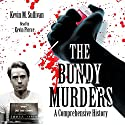 The Bundy Murders: A Comprehensive History Audiobook by Kevin M. Sullivan Narrated by Kevin Pierce