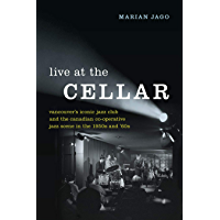 Live at The Cellar: Vancouver's Iconic Jazz Club and the Canadian Co-operative Jazz Scene in the 1950s and '60s book cover