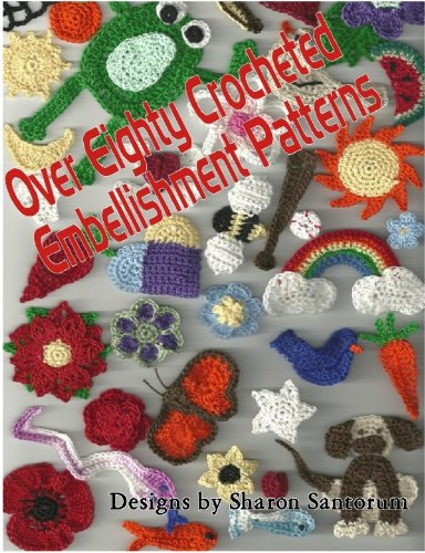 Over Eighty Crocheted Embellishment Patterns -