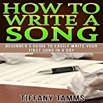 How to Write a Song: Beginner's Guide to Easily Write Your First Song in a Day | Tiffany Tamms