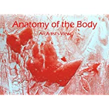 Anatomy of the Body: An Artist's View (Cv/Visual Arts Research Book 10)