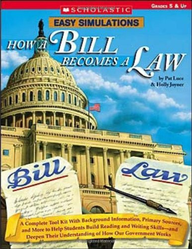 Easy Simulations: How a Bill Becomes a Law: A Complete Tool Kit With Background Information, Primary Sources, and More to Help Students Build Reading ... Understanding of How Our Government Works