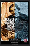 Echoes of Gabriel Tarde : What We Know Better or Different 100 Years Later, Katz, Elihu, 1625174225