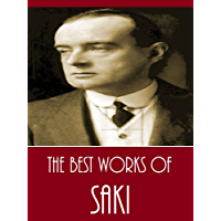 The Best Works of saki (Best Works Including Beasts and Super-Beasts, Reginald, Reginald in Russia, The Unbearable Bassington, When William Came, The Toys Of Peace, And More) (English Edition)