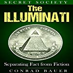 Secret Society: The Illuminati: Separating Fact from Fiction | Conrad Bauer