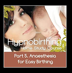 Hypnobirthing Home Study Course, Pt.5 Anesthesia for Easy Birthing