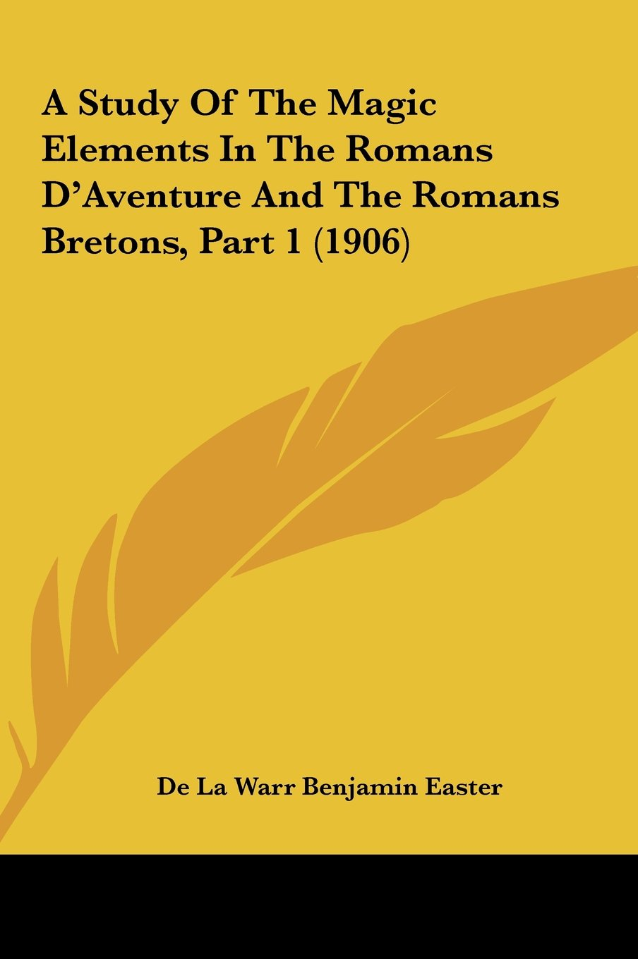 A Study Of The Magic Elements In The Romans D'Aventure And The Romans Bretons, Part 1 (1906) pdf epub