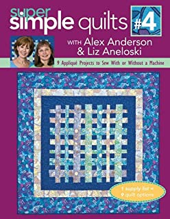 Super Simple Quilts #1 with Alex Anderson: 9 Pieced Projects from Strips, Squares & Rectangles