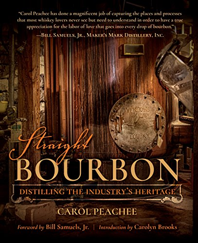 Straight Bourbon: Distilling the Industry's Heritage by Carol Peachee