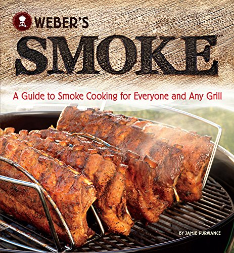 Weber's Smoke: A Guide to Smoke Cooking for Everyone and Any Grill by Jamie Purviance