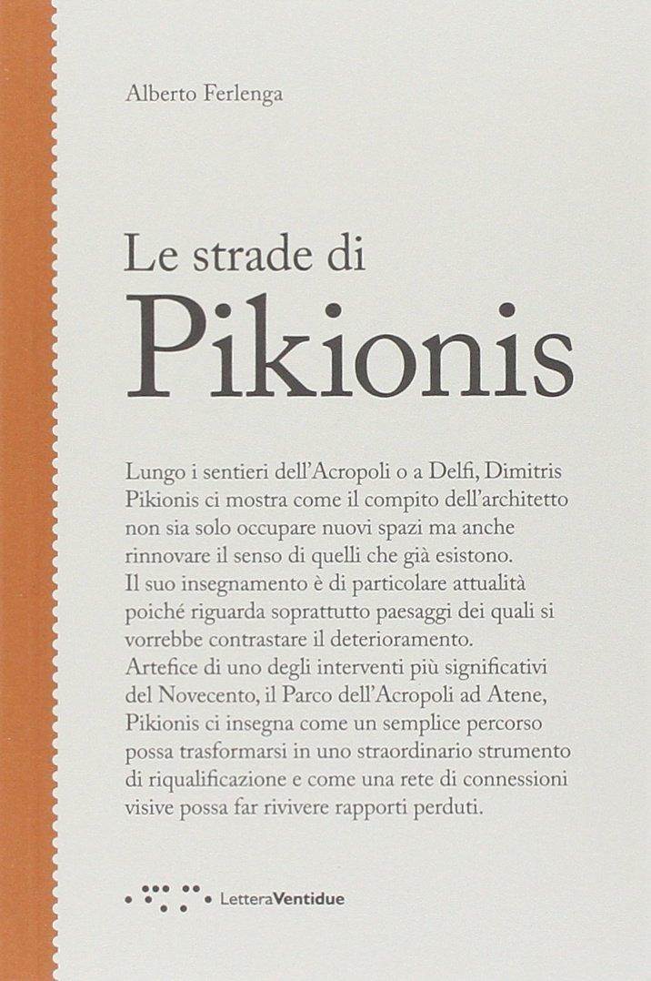 Le strade di Pikionis Copertina flessibile – 1 gen 2014 Alberto Ferlenga LetteraVentidue 8862421133 ARCHITETTURA