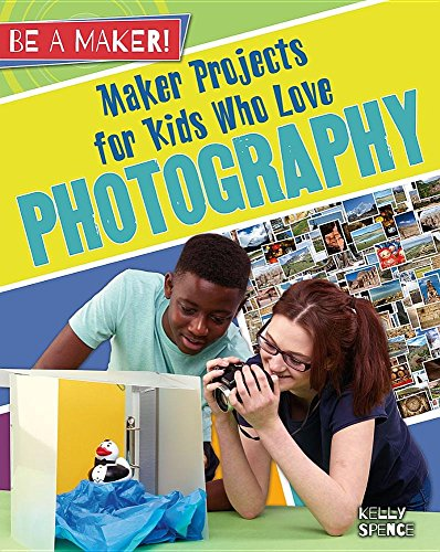Maker Projects for Kids Who Love Photography (Be a Maker!) [Kelly Spence] (Tapa Blanda)
