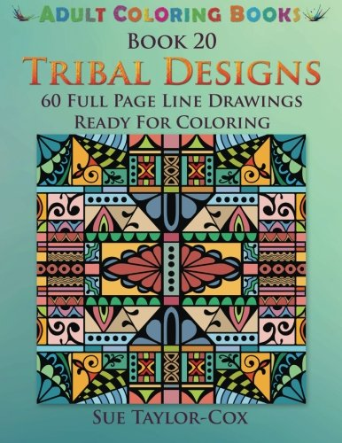 Tribal Designs: 60 Full Page Line Drawings Ready For Coloring (Adult Coloring Books) (Volume 20) -