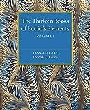 The Thirteen Books of Euclid's Elements: Volume 1, Introduction and Books I, II, Heath, Thomas L., 1107480426
