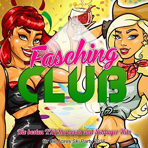 Fasching Club - Die besten XXL Karneval und Schlager Hits für die Apres Ski Party 2016 [Explicit]