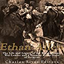 Ethan Allen: The Life and Legacy of the Revolutionary War Leader and a Founder of the State of Vermont Audiobook by  Charles River Editors Narrated by Scott Clem