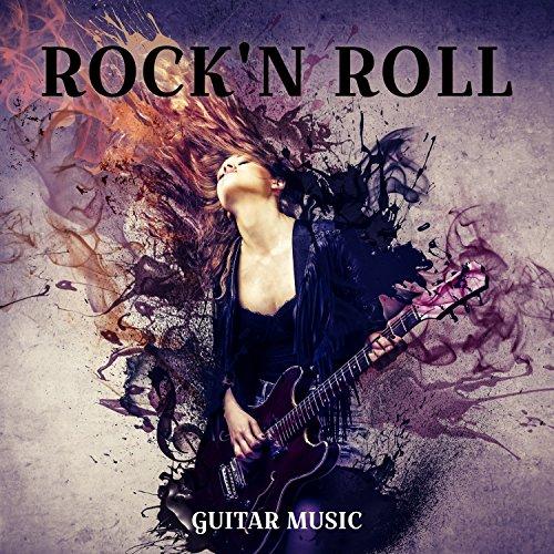 Rock'n Roll Guitar Music: Best Instrumental Sensation, Greatest Electric & Acoustic Guitar Riffs (Best Electric Guitar Music)