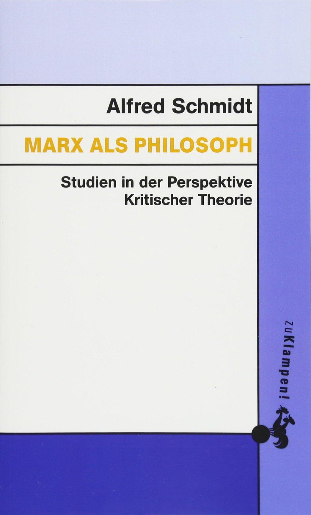 Marx als Philosoph: Studien in der Perspektive Kritischer Theorie